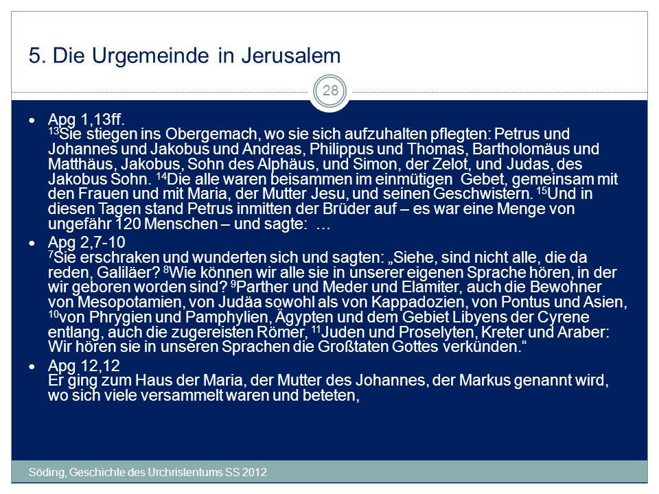 5. Die Urgemeinde in Jerusalem Söding, Geschichte des Urchristentums SS 2012 28 Apg 1,13ff. 13 Sie stiegen ins Obergemach, wo sie sich aufzuhalten pfl