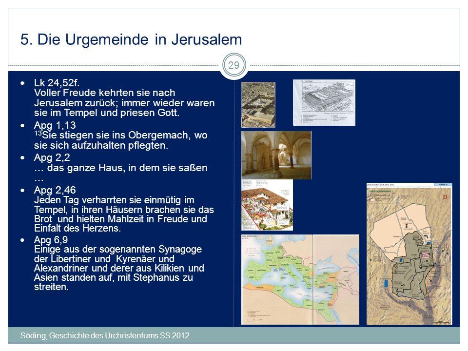 5. Die Urgemeinde in Jerusalem Söding, Geschichte des Urchristentums SS 2012 29 Lk 24,52f. Voller Freude kehrten sie nach Jerusalem zurück; immer wied