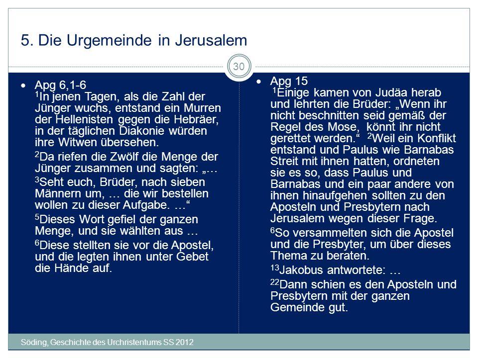 5. Die Urgemeinde in Jerusalem Söding, Geschichte des Urchristentums SS 2012 30 Apg 6,1-6 1 In jenen Tagen, als die Zahl der Jünger wuchs, entstand ei