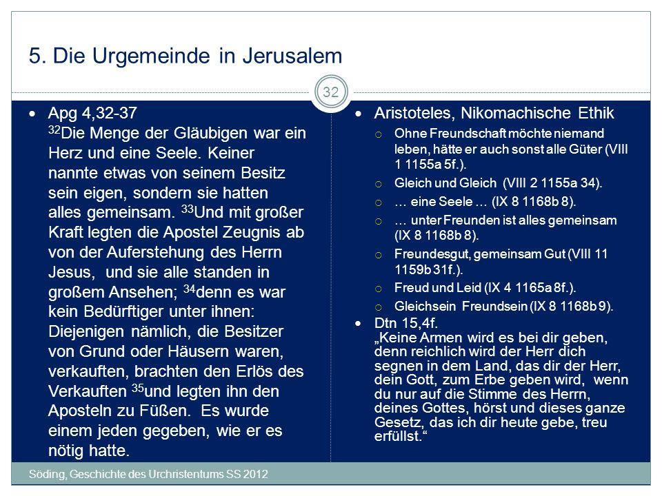 5. Die Urgemeinde in Jerusalem Söding, Geschichte des Urchristentums SS 2012 32 Apg 4,32-37 32 Die Menge der Gläubigen war ein Herz und eine Seele. Ke