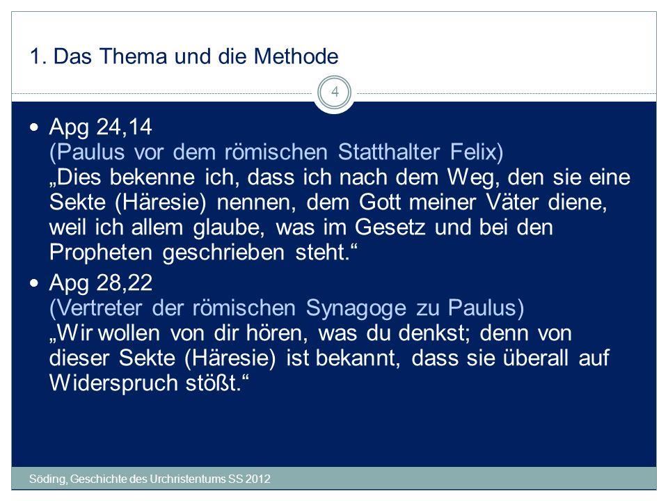 1. Das Thema und die Methode Söding, Geschichte des Urchristentums SS 2012 4 Apg 24,14 (Paulus vor dem römischen Statthalter Felix) Dies bekenne ich,