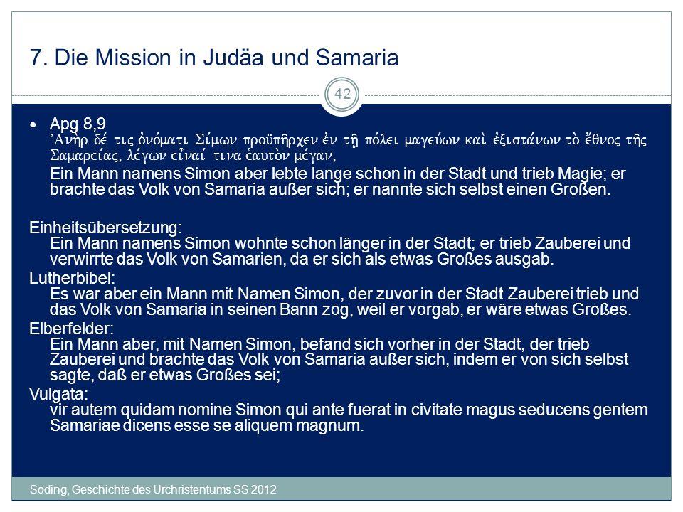 7. Die Mission in Judäa und Samaria Söding, Geschichte des Urchristentums SS 2012 42 Apg 8,9 VAnh.r de, tij ovno,mati Si,mwn prou?ph/rcen evn th/  po,