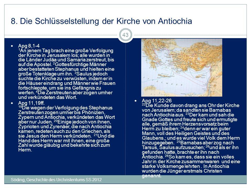 8. Die Schlüsselstellung der Kirche von Antiochia Söding, Geschichte des Urchristentums SS 2012 43 Apg 8,1-4 1 An jenem Tag brach eine große Verfolgun