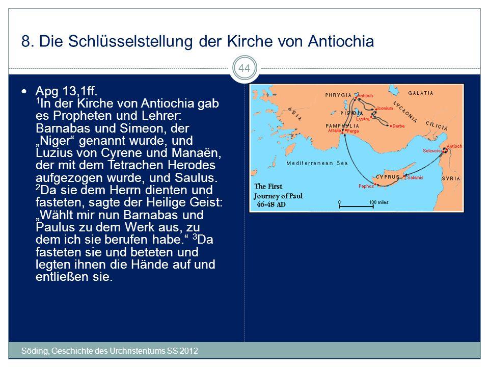 8. Die Schlüsselstellung der Kirche von Antiochia Söding, Geschichte des Urchristentums SS 2012 44 Apg 13,1ff. 1 In der Kirche von Antiochia gab es Pr
