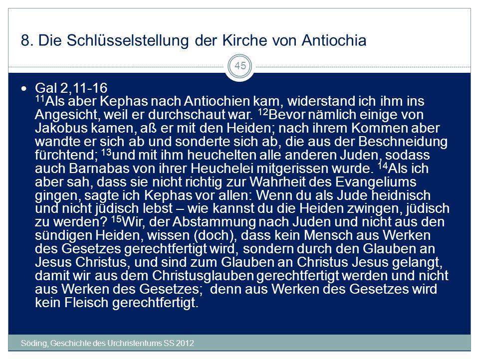 8. Die Schlüsselstellung der Kirche von Antiochia Söding, Geschichte des Urchristentums SS 2012 45 Gal 2,11-16 11 Als aber Kephas nach Antiochien kam,