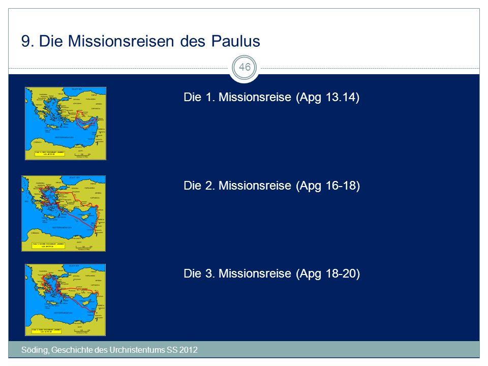 9. Die Missionsreisen des Paulus Söding, Geschichte des Urchristentums SS 2012 46 Die 3. Missionsreise (Apg 18-20) Die 2. Missionsreise (Apg 16-18) Di