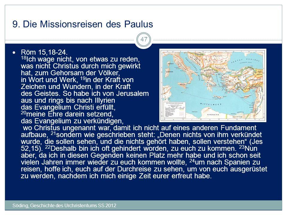 9. Die Missionsreisen des Paulus Söding, Geschichte des Urchristentums SS 2012 47 Röm 15,18-24. 18 Ich wage nicht, von etwas zu reden, was nicht Chris