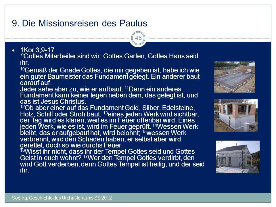 9. Die Missionsreisen des Paulus Söding, Geschichte des Urchristentums SS 2012 48 1Kor 3,9-17 9 Gottes Mitarbeiter sind wir; Gottes Garten, Gottes Hau