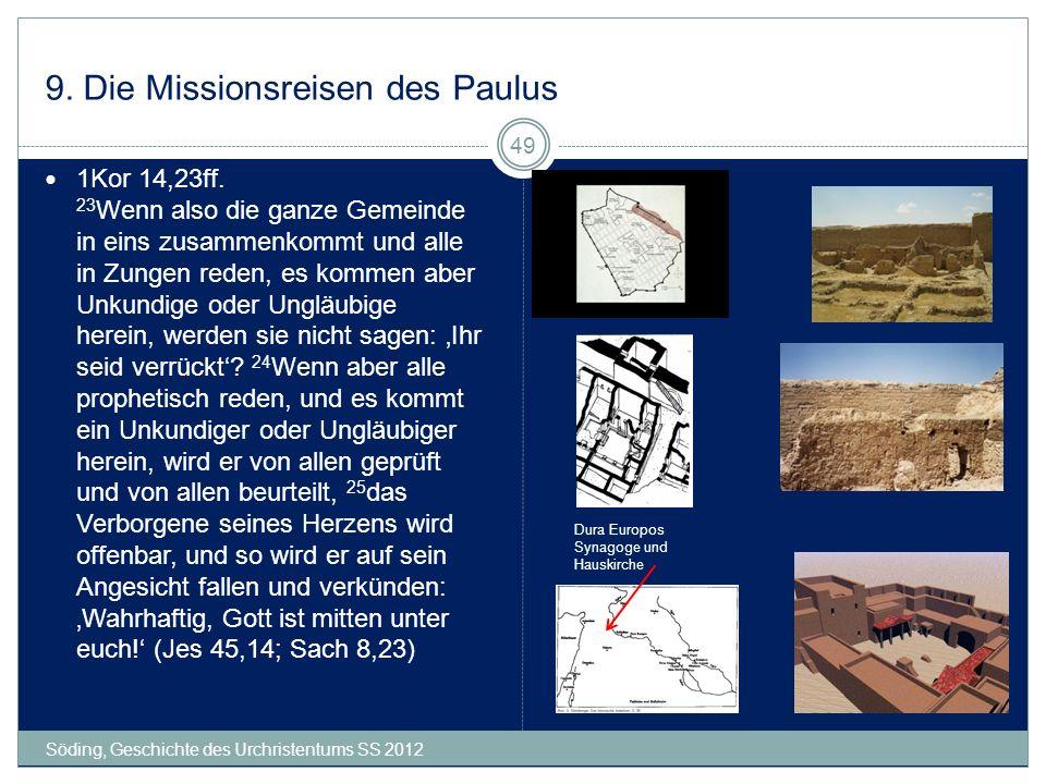 9. Die Missionsreisen des Paulus Söding, Geschichte des Urchristentums SS 2012 49 1Kor 14,23ff. 23 Wenn also die ganze Gemeinde in eins zusammenkommt