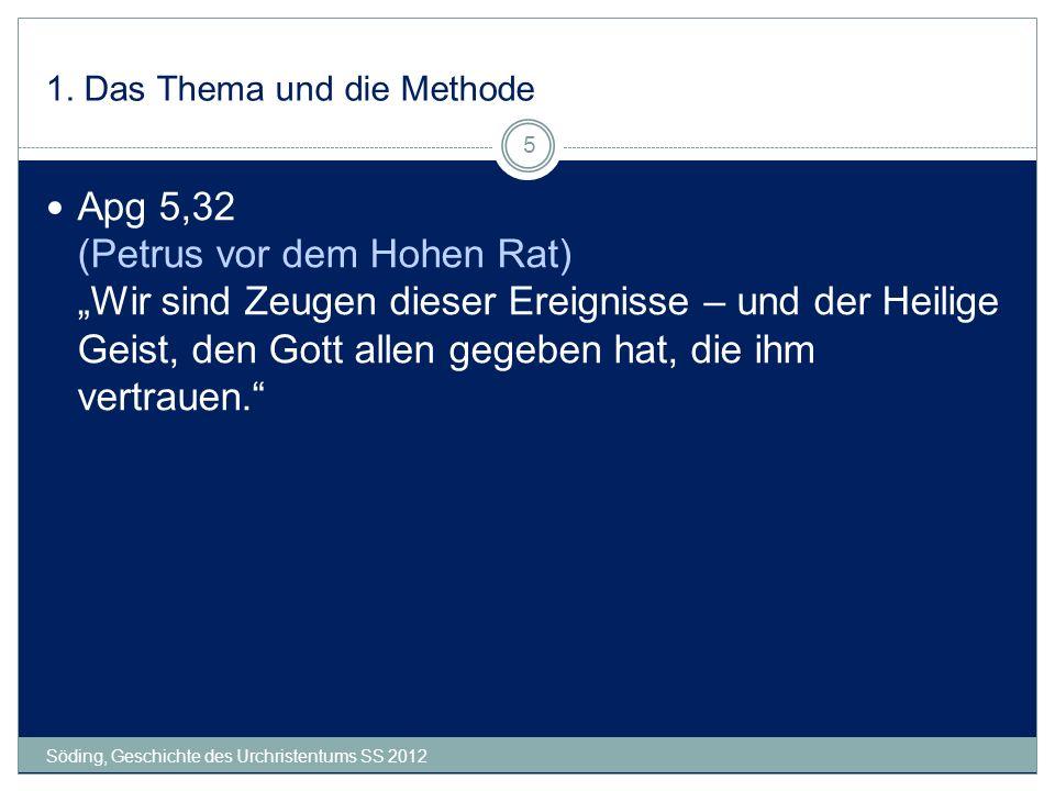 1. Das Thema und die Methode Söding, Geschichte des Urchristentums SS 2012 5 Apg 5,32 (Petrus vor dem Hohen Rat) Wir sind Zeugen dieser Ereignisse – u