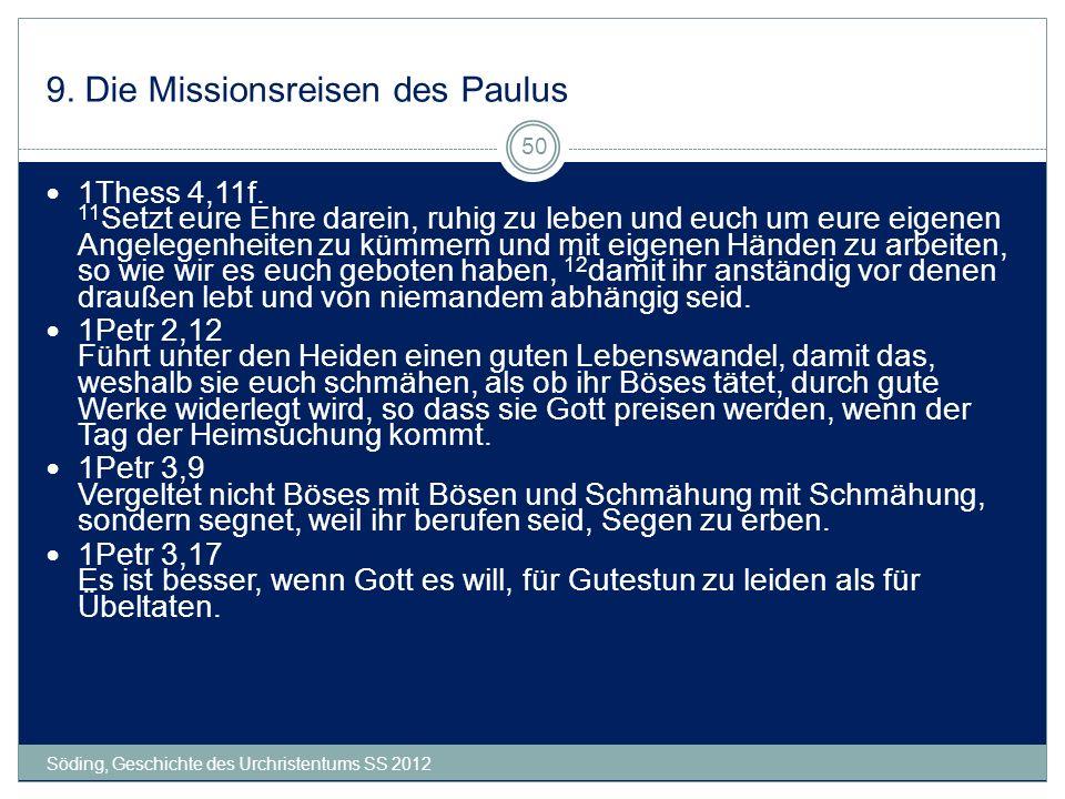 9. Die Missionsreisen des Paulus Söding, Geschichte des Urchristentums SS 2012 50 1Thess 4,11f. 11 Setzt eure Ehre darein, ruhig zu leben und euch um