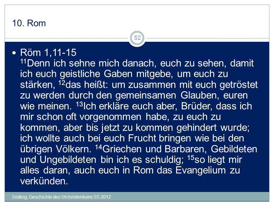 10. Rom Söding, Geschichte des Urchristentums SS 2012 52 Röm 1,11-15 11 Denn ich sehne mich danach, euch zu sehen, damit ich euch geistliche Gaben mit