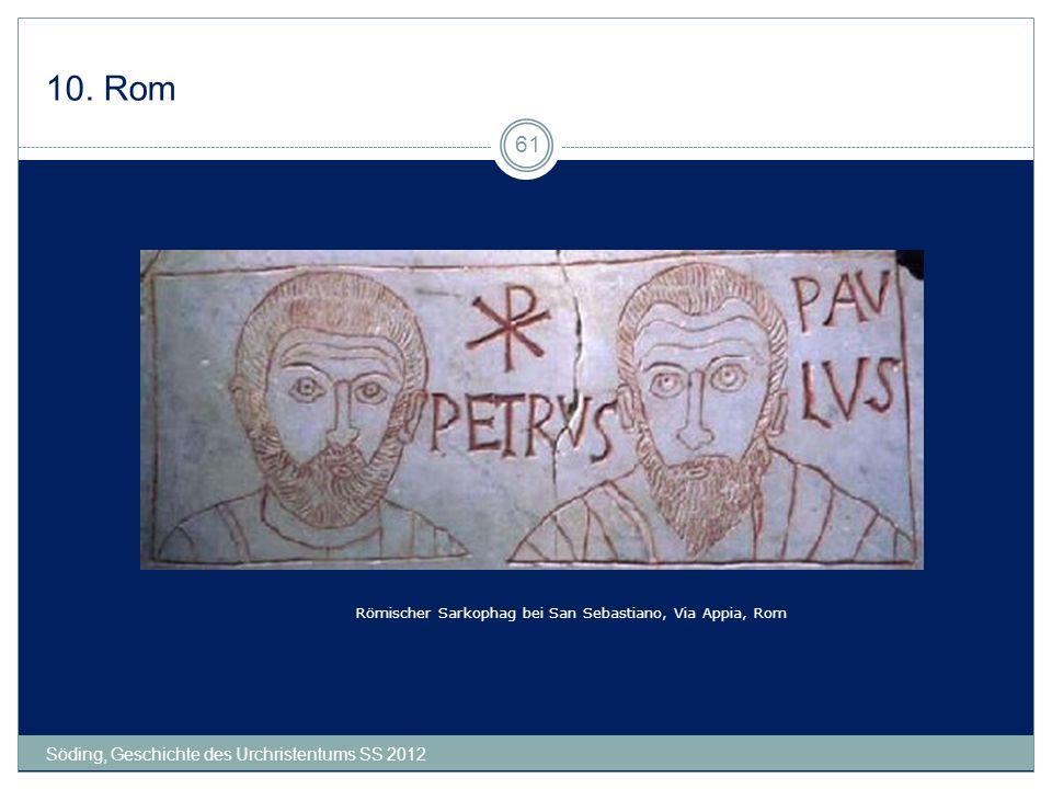 10. Rom Söding, Geschichte des Urchristentums SS 2012 61 Römischer Sarkophag bei San Sebastiano, Via Appia, Rom