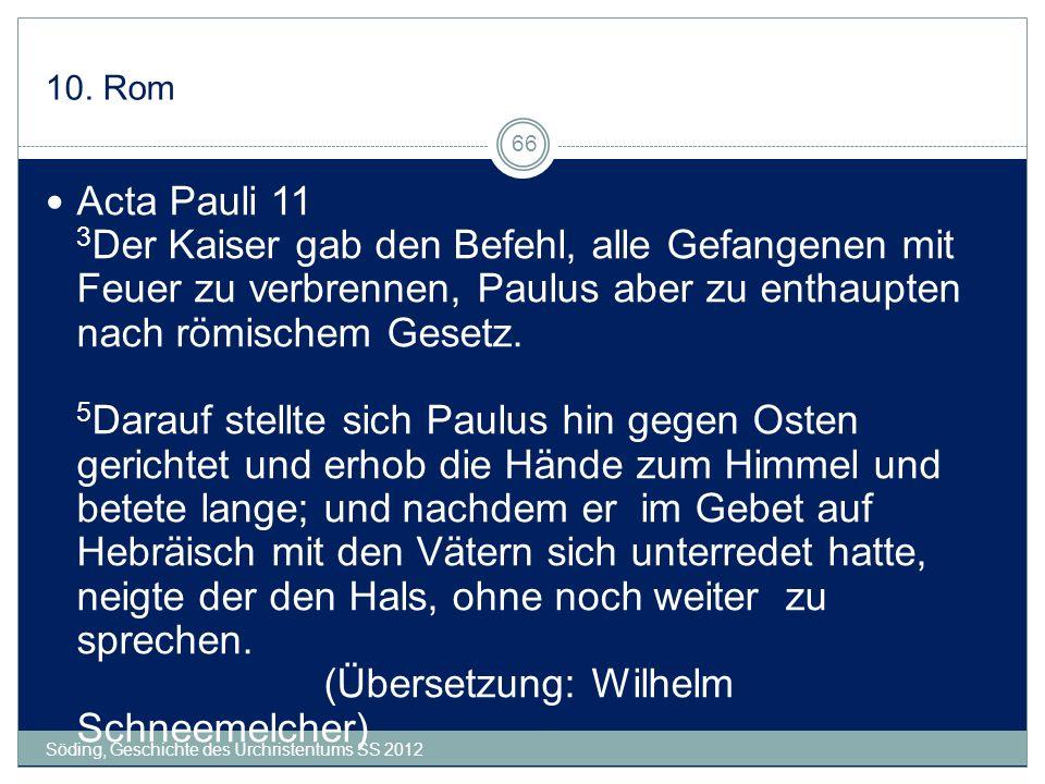 10. Rom Söding, Geschichte des Urchristentums SS 2012 66 Acta Pauli 11 3 Der Kaiser gab den Befehl, alle Gefangenen mit Feuer zu verbrennen, Paulus ab