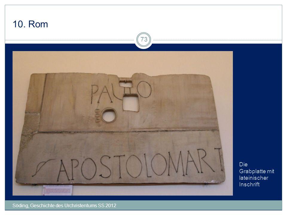 10. Rom Söding, Geschichte des Urchristentums SS 2012 73 Die Grabplatte mit lateinischer Inschrift