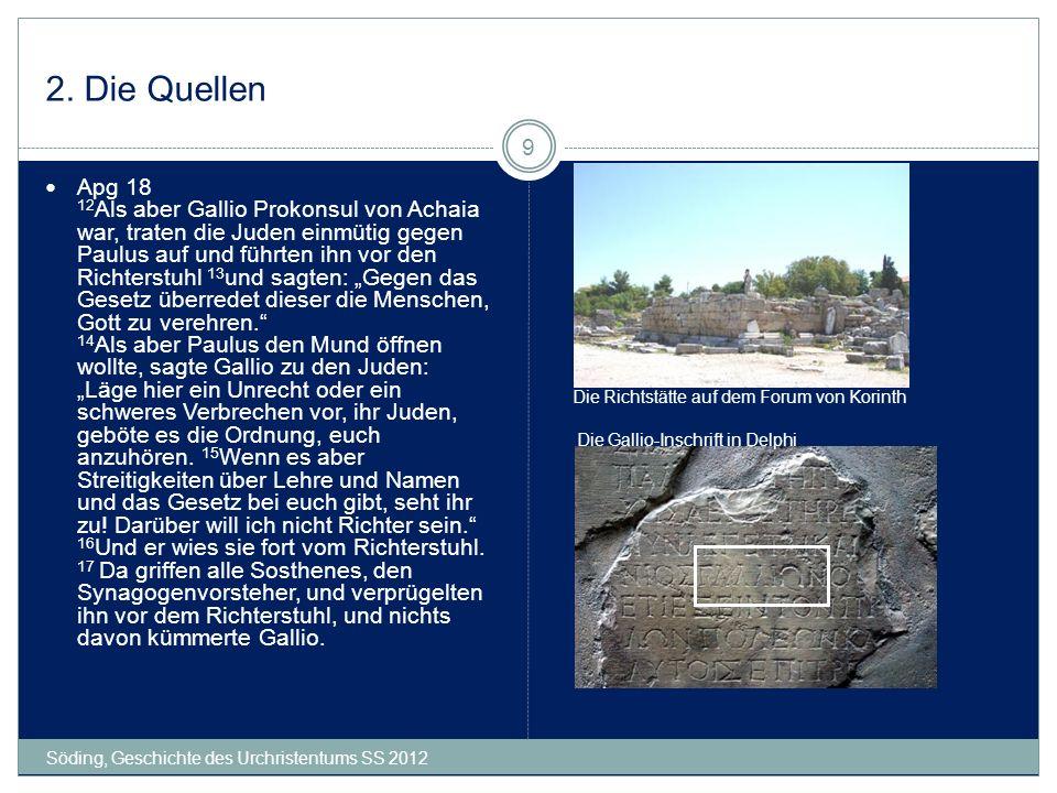 2. Die Quellen Söding, Geschichte des Urchristentums SS 2012 9 Apg 18 12 Als aber Gallio Prokonsul von Achaia war, traten die Juden einmütig gegen Pau