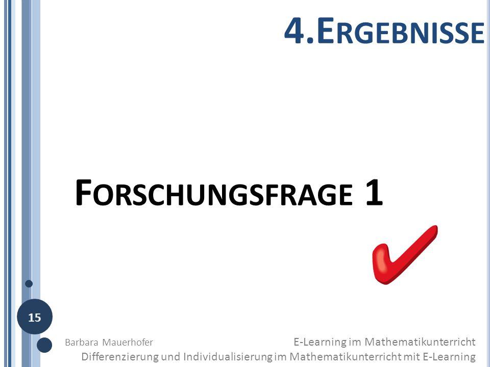 F ORSCHUNGSFRAGE 1 4.E RGEBNISSE Barbara Mauerhofer E-Learning im Mathematikunterricht Differenzierung und Individualisierung im Mathematikunterricht