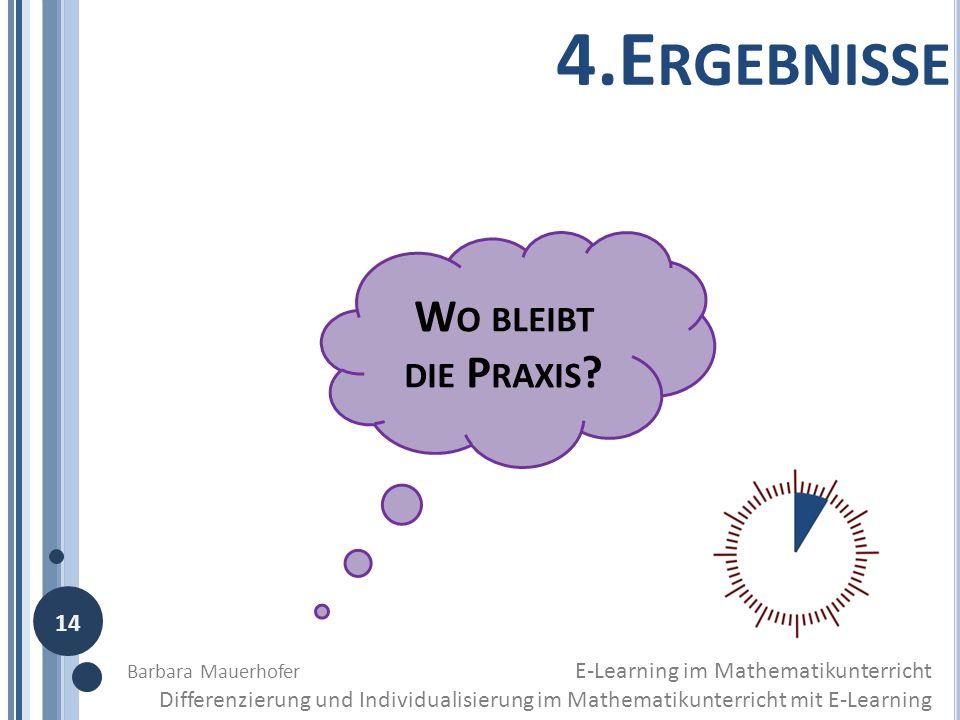 4.E RGEBNISSE Barbara Mauerhofer E-Learning im Mathematikunterricht Differenzierung und Individualisierung im Mathematikunterricht mit E-Learning 14 W