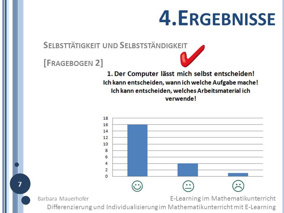 4.E RGEBNISSE S ELBSTTÄTIGKEIT UND S ELBSTSTÄNDIGKEIT [F RAGEBOGEN 2] Barbara Mauerhofer E-Learning im Mathematikunterricht Differenzierung und Indivi
