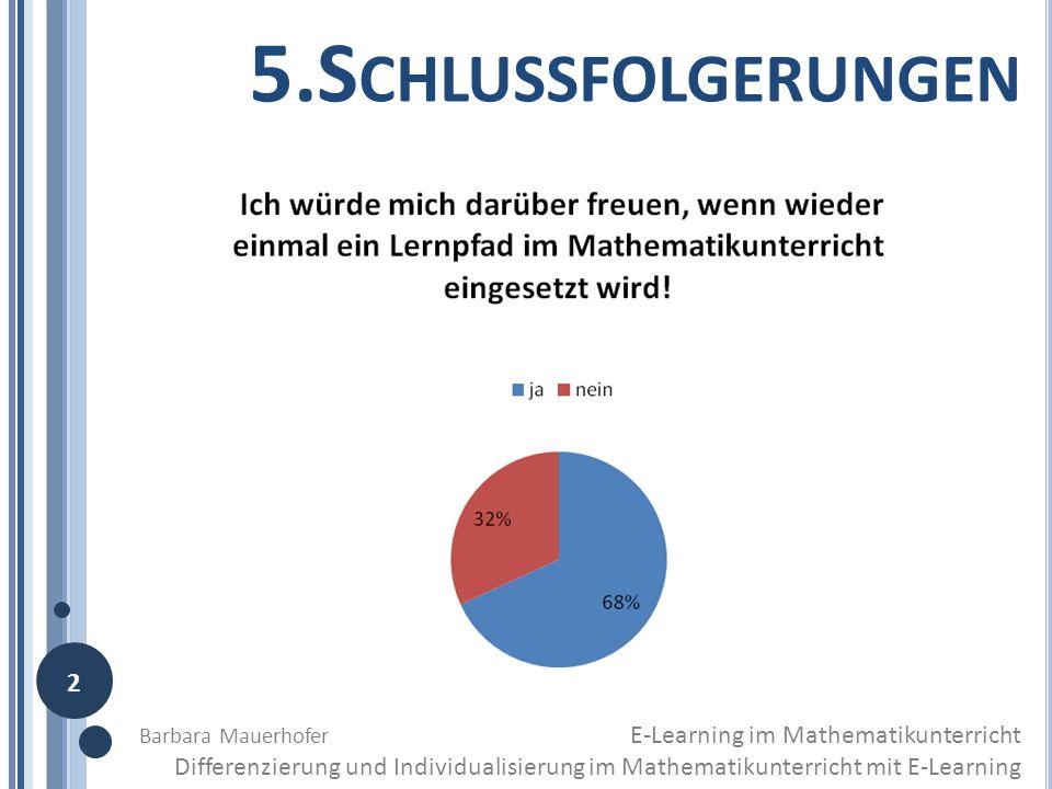 5.S CHLUSSFOLGERUNGEN Barbara Mauerhofer E-Learning im Mathematikunterricht Differenzierung und Individualisierung im Mathematikunterricht mit E-Learn