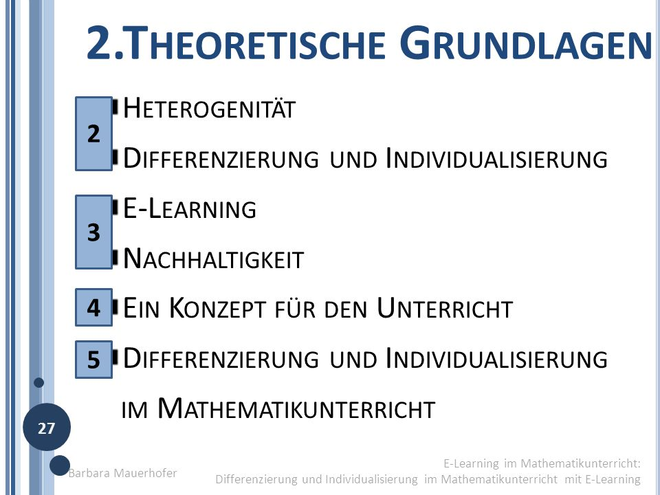 4.E RGEBNISSE E-L EARNING FÖRDERT NACHHALTIGES L ERNEN [L ERNERGEBNISKONTROLLE 1 + 2] Barbara Mauerhofer E-Learning im Mathematikunterricht Differenzierung und Individualisierung im Mathematikunterricht mit E-Learning 6