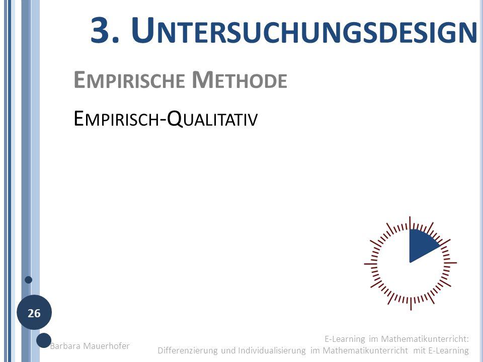 3. U NTERSUCHUNGSDESIGN E-Learning im Mathematikunterricht: Differenzierung und Individualisierung im Mathematikunterricht mit E-Learning E MPIRISCHE