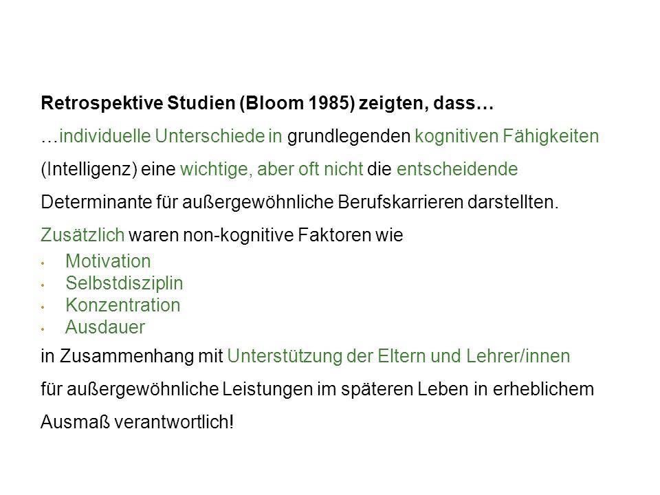 Retrospektive Studien (Bloom 1985) zeigten, dass… …individuelle Unterschiede in grundlegenden kognitiven Fähigkeiten (Intelligenz) eine wichtige, aber