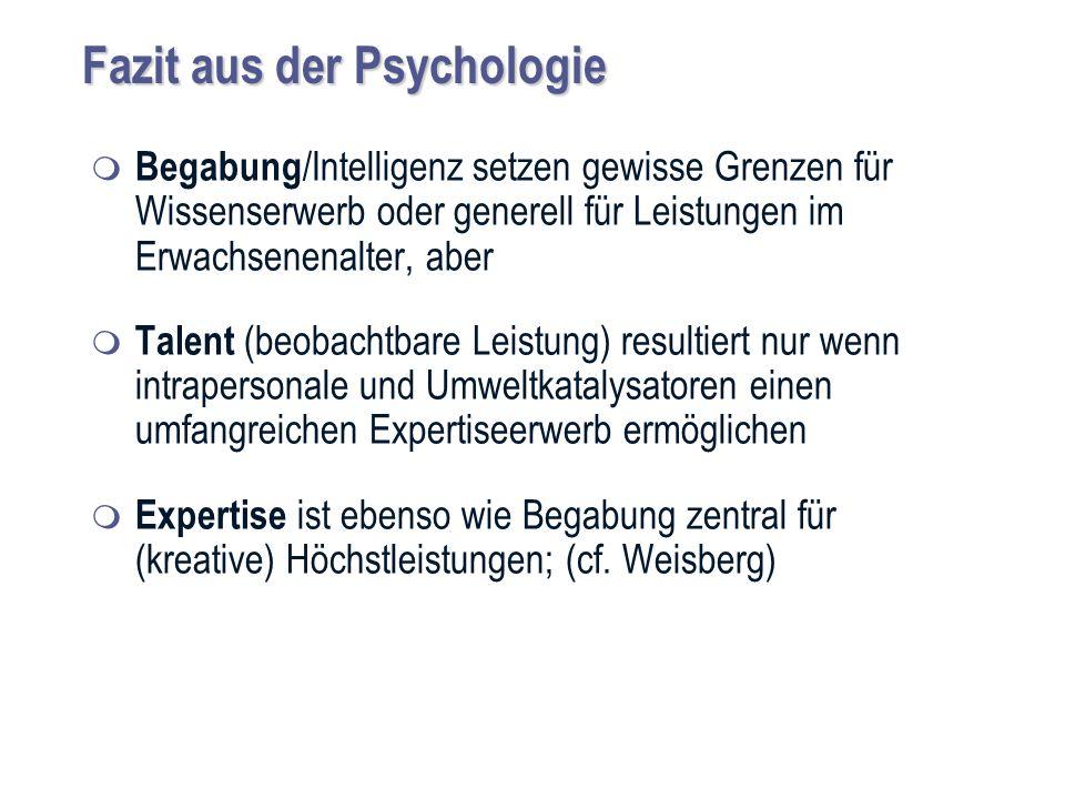 Fazit aus der Psychologie Begabung /Intelligenz setzen gewisse Grenzen für Wissenserwerb oder generell für Leistungen im Erwachsenenalter, aber Talent