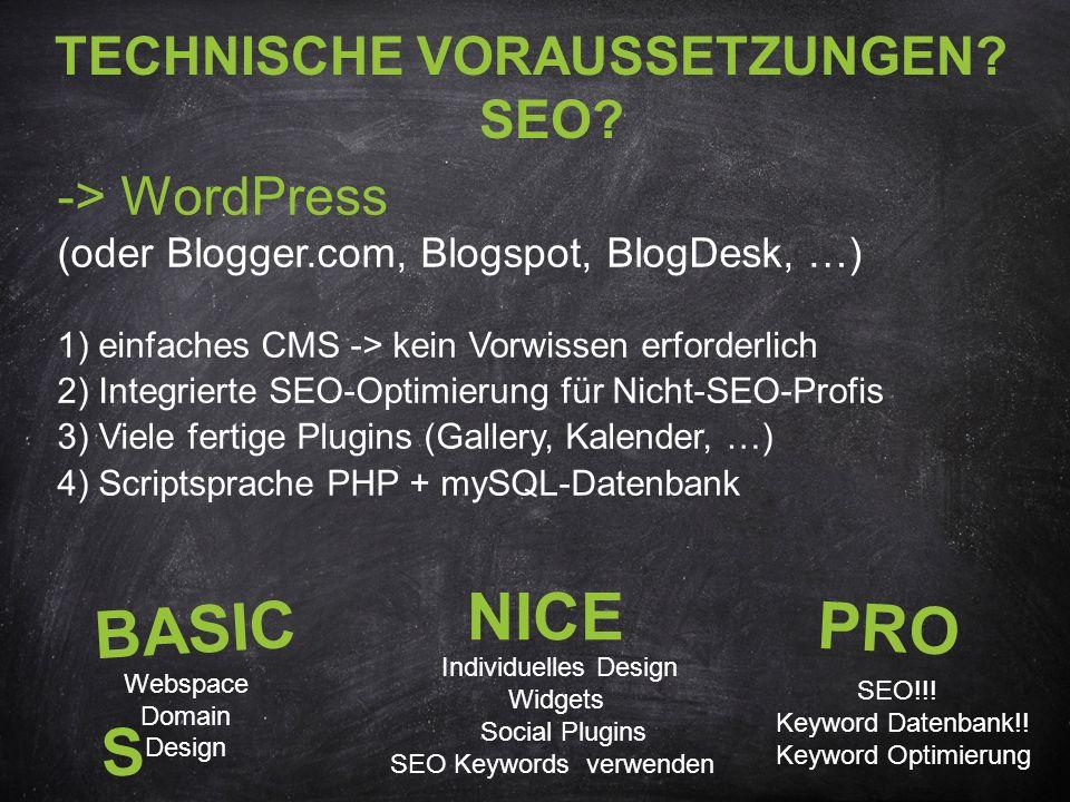 TECHNISCHE VORAUSSETZUNGEN? SEO? -> WordPress (oder Blogger.com, Blogspot, BlogDesk, …) 1) einfaches CMS -> kein Vorwissen erforderlich 2) Integrierte