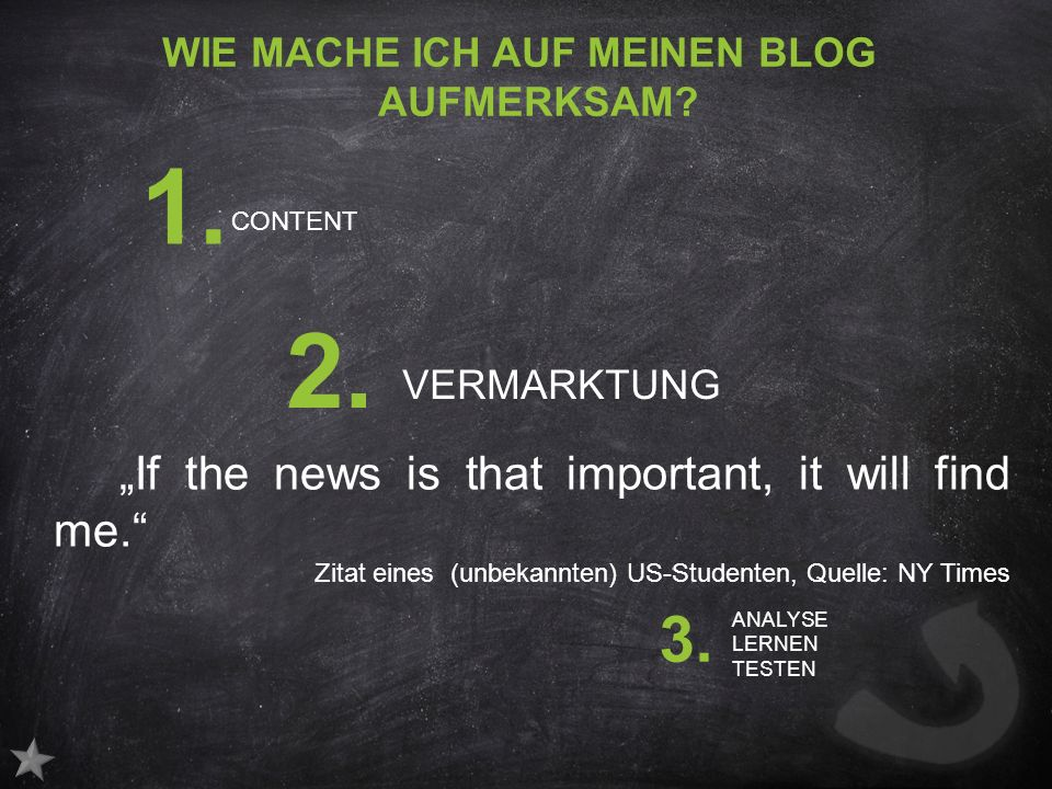 WIE MACHE ICH AUF MEINEN BLOG AUFMERKSAM. If the news is that important, it will find me.