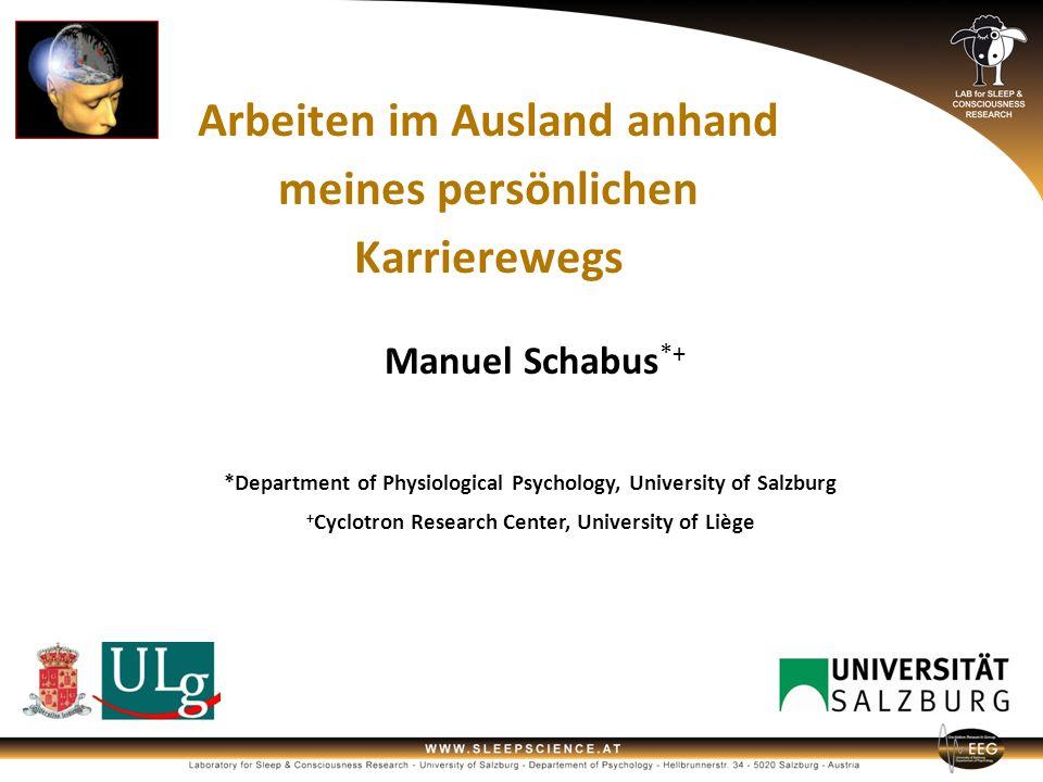 Manuel Schabus *+ *Department of Physiological Psychology, University of Salzburg + Cyclotron Research Center, University of Liège Arbeiten im Ausland