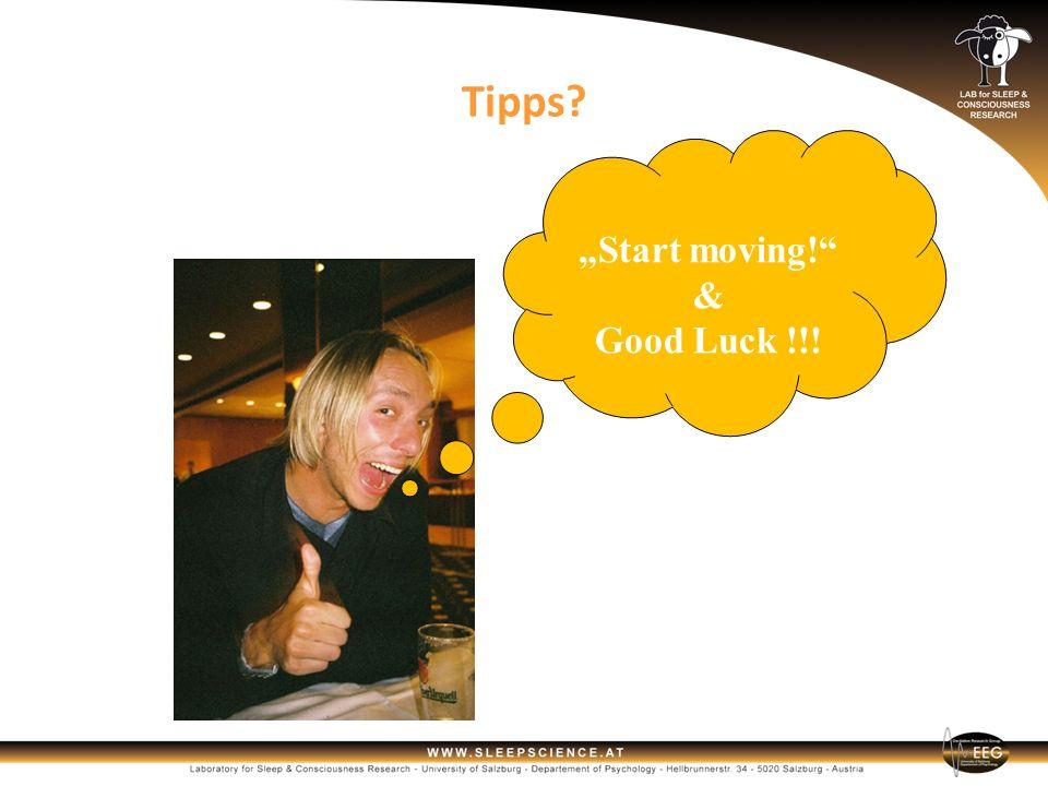 Start moving! & Good Luck !!! Tipps?