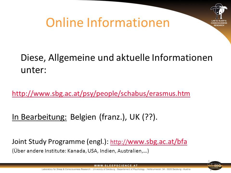 Online InformationenOnline Informationen Diese, Allgemeine und aktuelle Informationen unter: http://www.sbg.ac.at/psy/people/schabus/erasmus.htm In Be