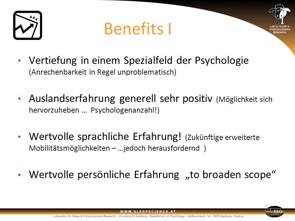 Benefits IBenefits I Vertiefung in einem Spezialfeld der Psychologie (Anrechenbarkeit in Regel unproblematisch) Auslandserfahrung generell sehr positi