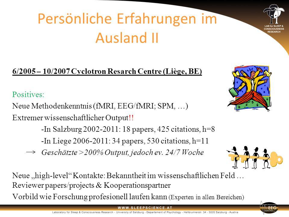 Persönliche Erfahrungen im Ausland II 6/2005 – 10/2007 Cyclotron Resarch Centre (Liège, BE) Positives: Neue Methodenkenntnis (fMRI, EEG/fMRI; SPM, …)