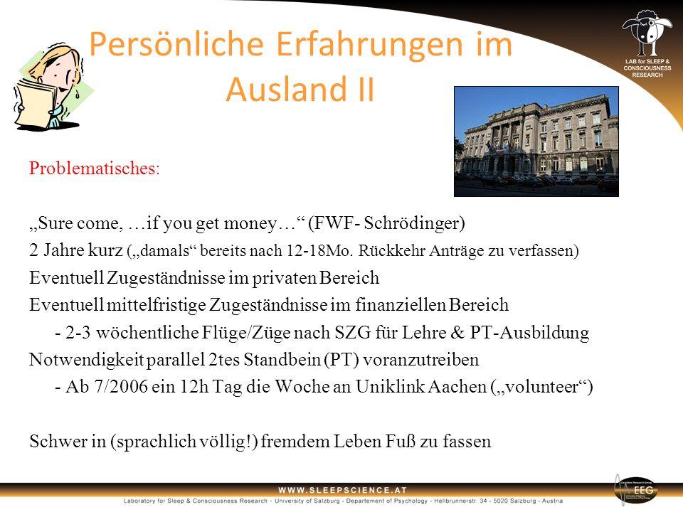 Persönliche Erfahrungen im Ausland II Problematisches: Sure come, …if you get money… (FWF- Schrödinger) 2 Jahre kurz (damals bereits nach 12-18Mo. Rüc