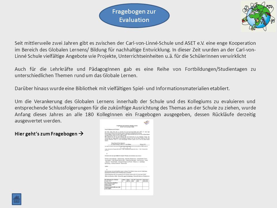 Fragebogen zur Evaluation Seit mittlerweile zwei Jahren gibt es zwischen der Carl-von-Linné-Schule und ASET e.V. eine enge Kooperation im Bereich des