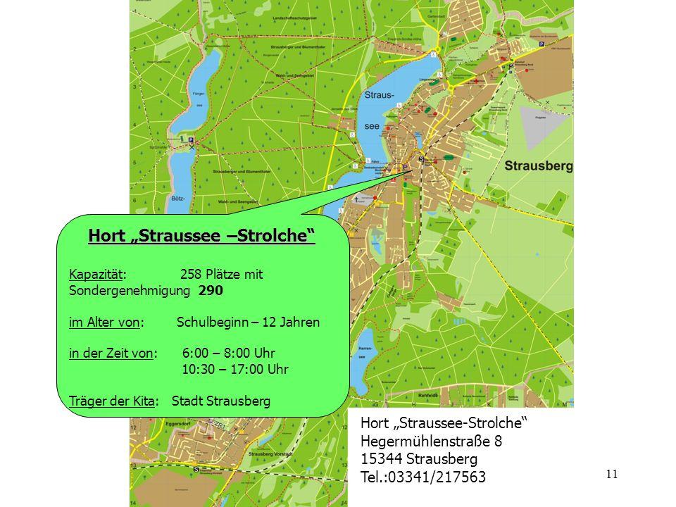 11 Hort Straussee –Strolche Hort Straussee –Strolche Kapazität: 258 Plätze mit Sondergenehmigung 290 im Alter von: Schulbeginn – 12 Jahren in der Zeit