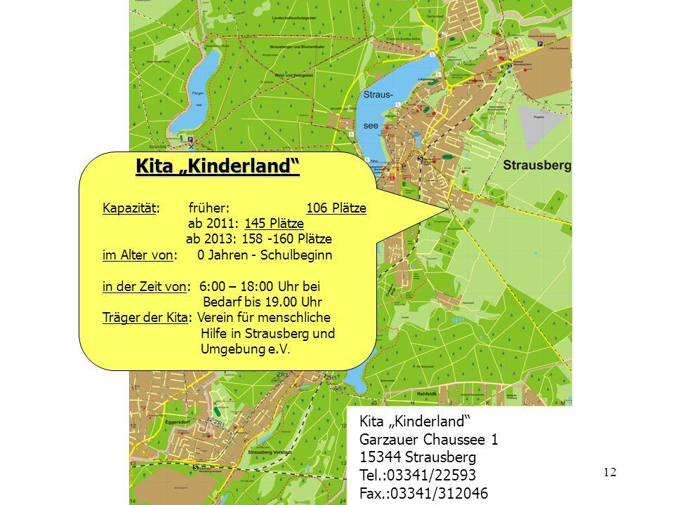 12 Kita Kinderland Kita Kinderland Kapazität: früher: 106 Plätze ab 2011: 145 Plätze ab 2013: 158 -160 Plätze im Alter von: 0 Jahren - Schulbeginn in