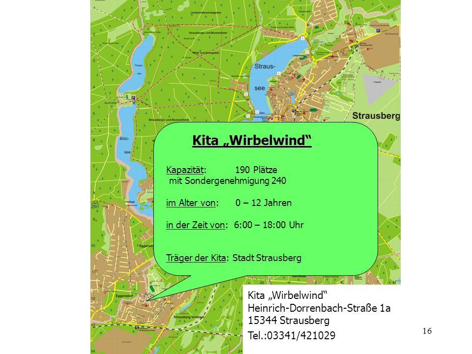 16 Kita Wirbelwind Kita Wirbelwind Kapazität: 190 Plätze mit Sondergenehmigung 240 im Alter von: 0 – 12 Jahren in der Zeit von: 6:00 – 18:00 Uhr Träge