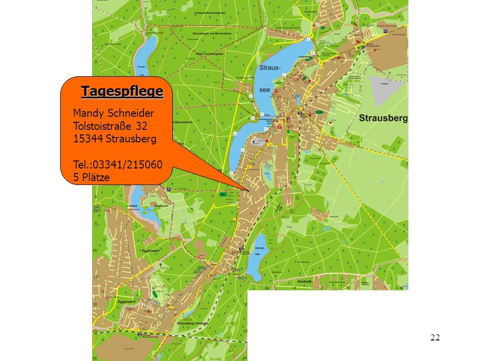 22 Tagespflege Mandy Schneider Tolstoistraße 32 15344 Strausberg Tel.:03341/215060 5 Plätze