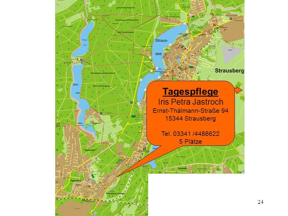 24 Tagespflege Iris Petra Jastroch Ernst-Thälmann-Straße 94 15344 Strausberg Tel. 03341 /4486622 5 Plätze