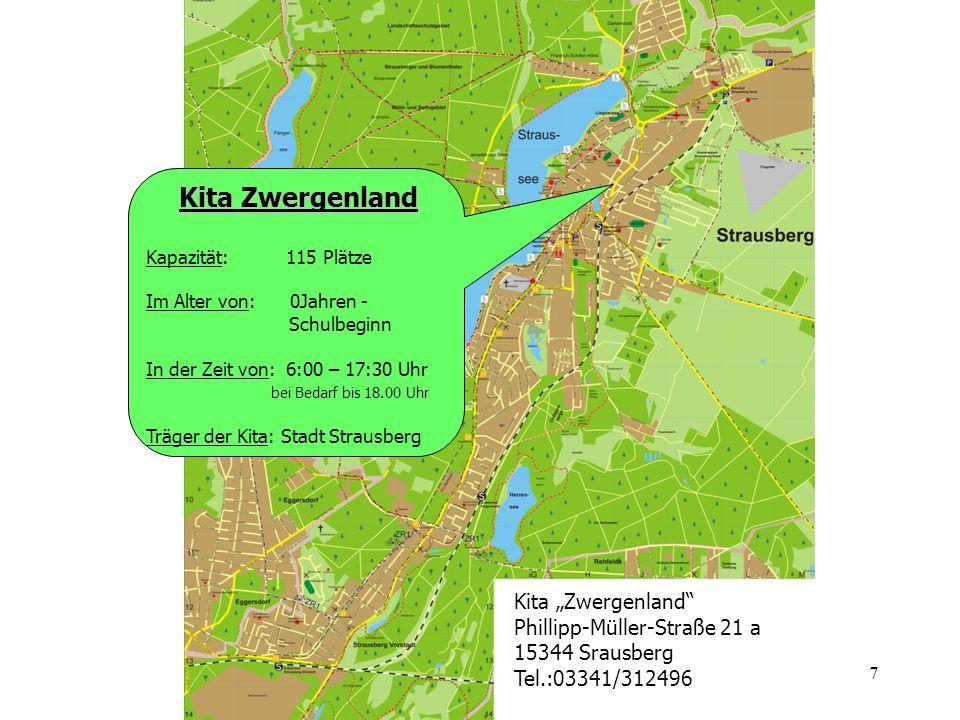 7 Kita Zwergenland Phillipp-Müller-Straße 21 a 15344 Srausberg Tel.:03341/312496 Kita Zwergenland Kapazität: 115 Plätze Im Alter von: 0Jahren - Schulb