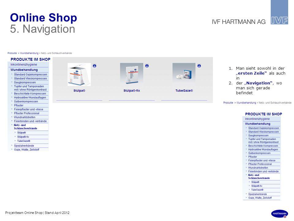 Online Shop 5. Navigation 1.Man sieht sowohl in derersten Zeile als auch in 2.der Navigation, wo man sich gerade befindet Projektteam Online Shop | St