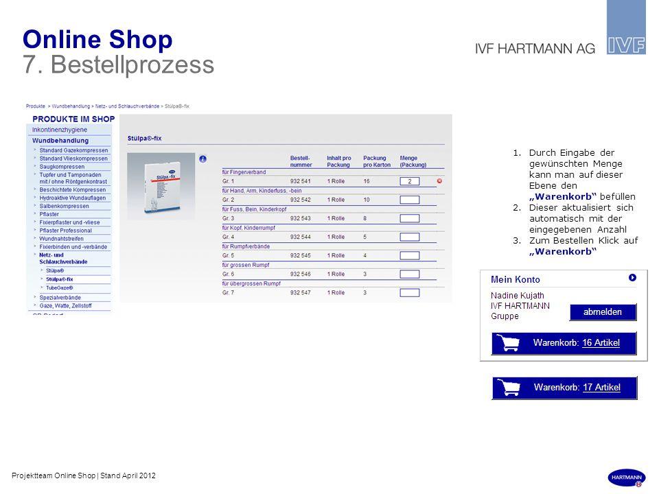 Online Shop 7. Bestellprozess 1.Durch Eingabe der gewünschten Menge kann man auf dieser Ebene den Warenkorb befüllen 2.Dieser aktualisiert sich automa