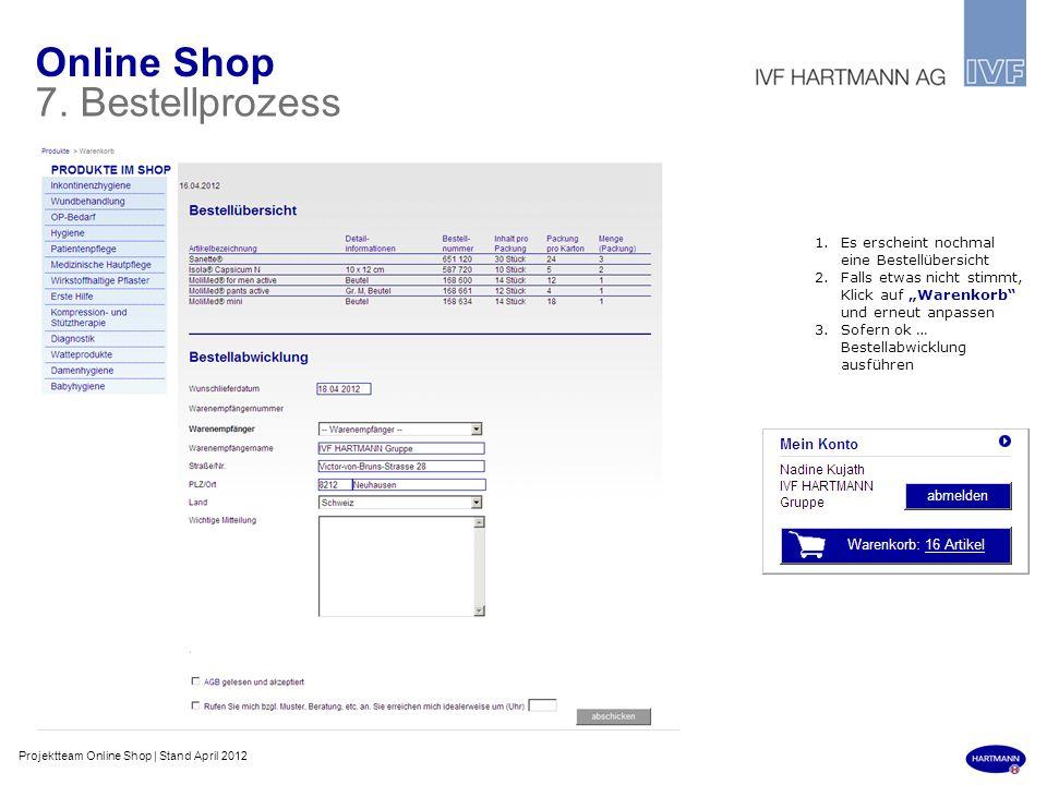 Online Shop 7. Bestellprozess 1.Es erscheint nochmal eine Bestellübersicht 2.Falls etwas nicht stimmt, Klick auf Warenkorb und erneut anpassen 3.Sofer