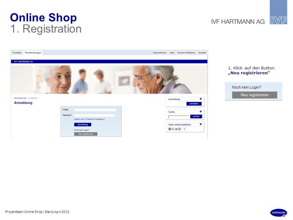 Online Shop 1. Registration 1. Klick auf den Button Neu registrieren Projektteam Online Shop | Stand April 2012