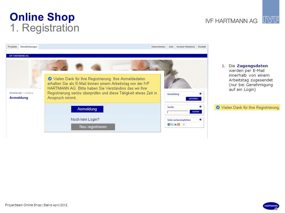 Online Shop 1. Registration 1.Die Zugangsdaten werden per E-Mail innerhalb von einem Arbeitstag zugesendet (nur bei Genehmigung auf ein Login) Projekt