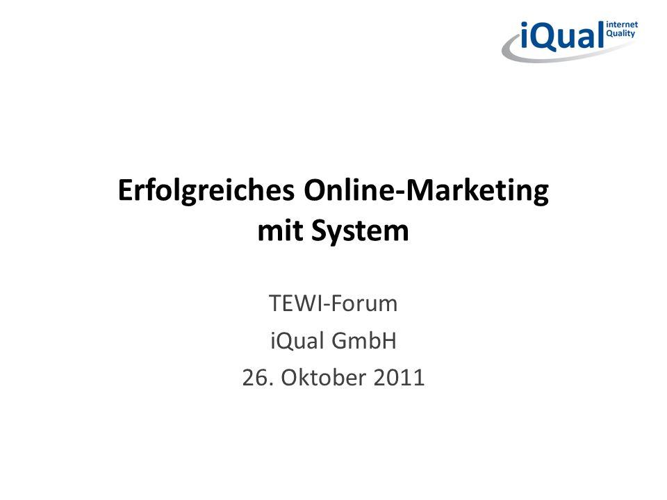 Erfolgreiches Online-Marketing mit System TEWI-Forum iQual GmbH 26. Oktober 2011