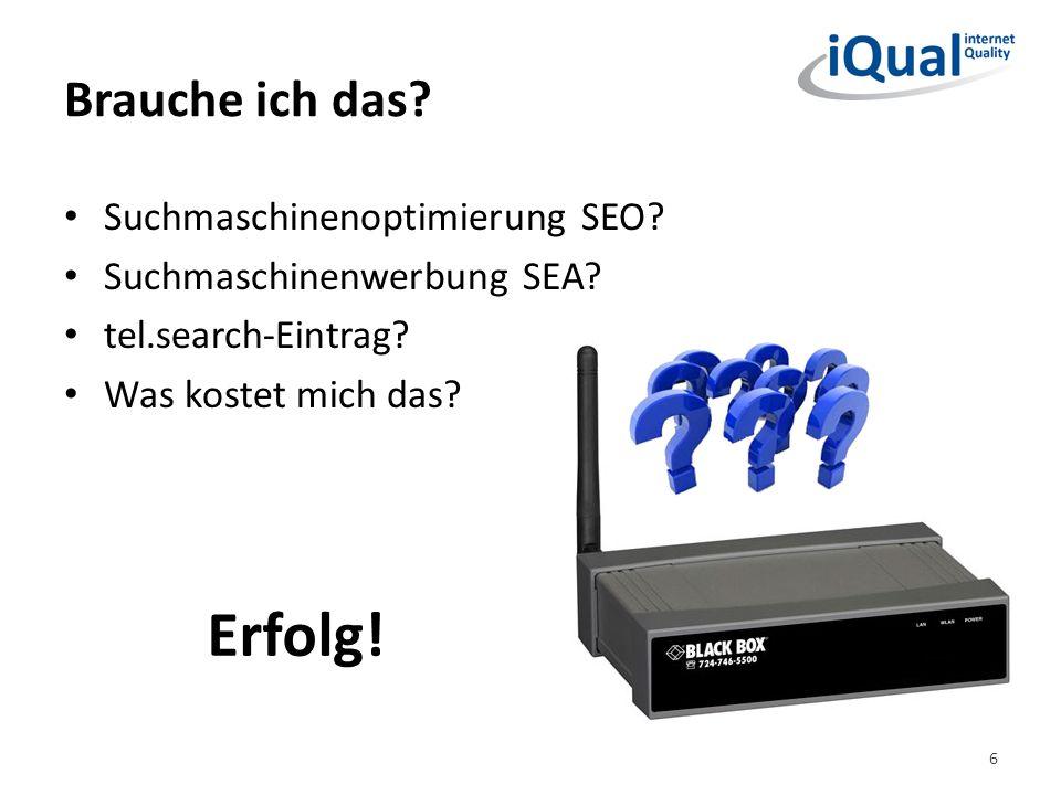 Brauche ich das? Suchmaschinenoptimierung SEO? Suchmaschinenwerbung SEA? tel.search-Eintrag? Was kostet mich das? 6 Erfolg!